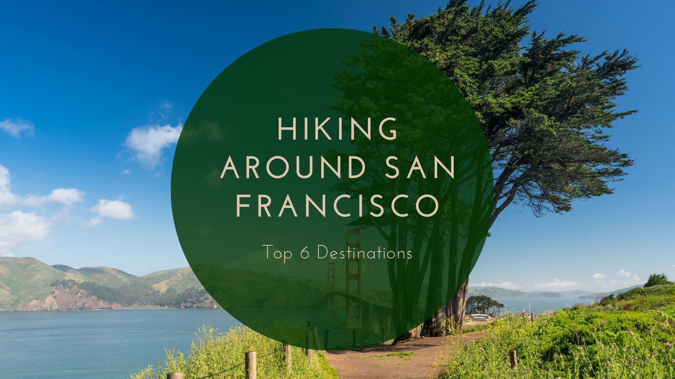 Top 6 Hiking Destinations around San Francisco