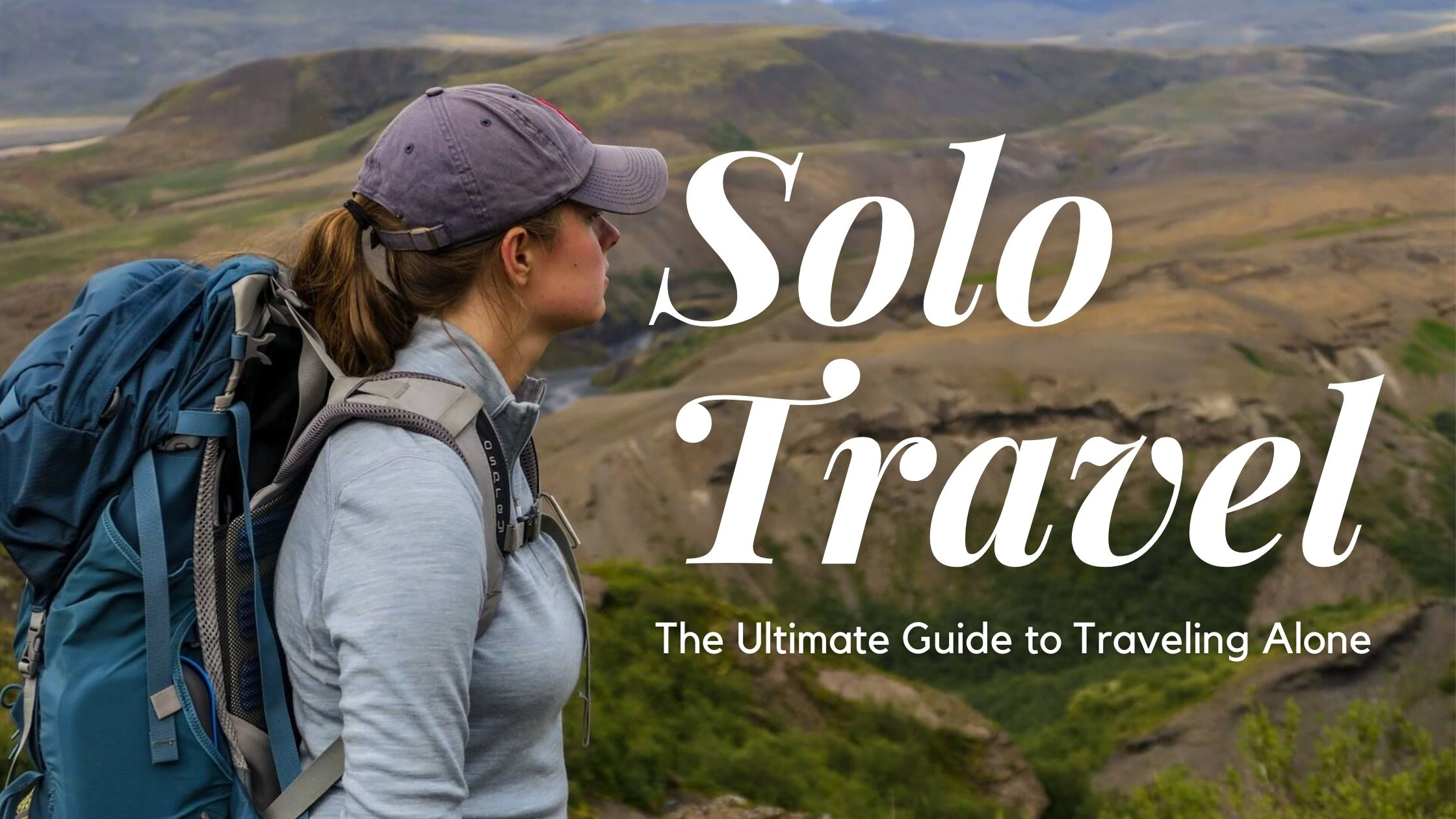 Solo Travel: The Ultimate Guide to Traveling Alone