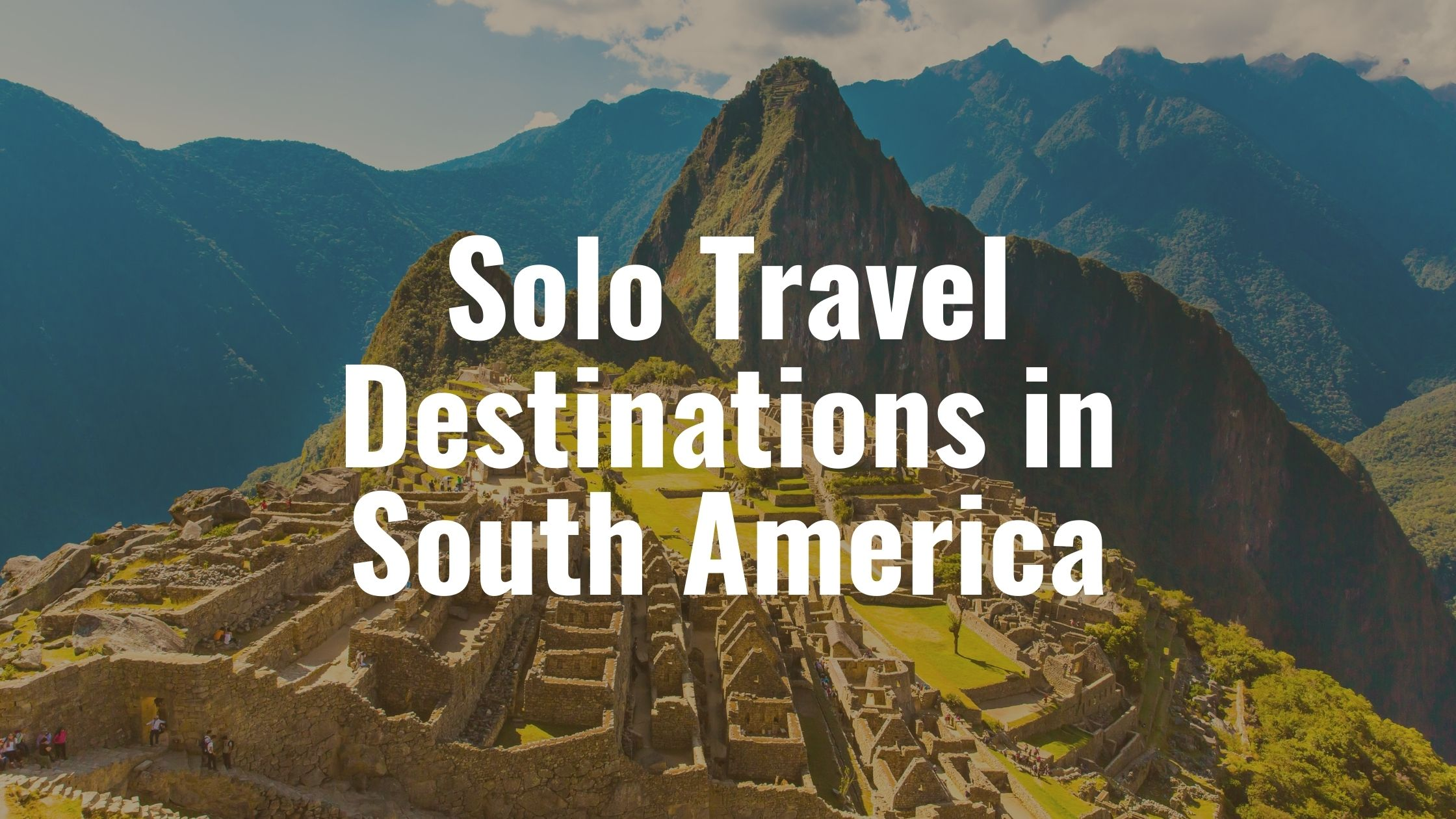 Solo Travel Destinations in South America
