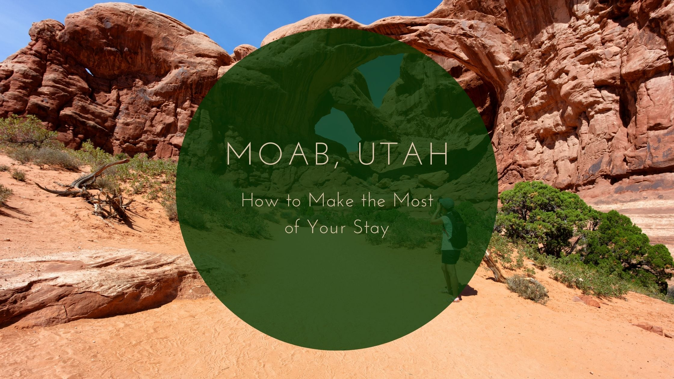How to make the most of your stay in Moab, Utah