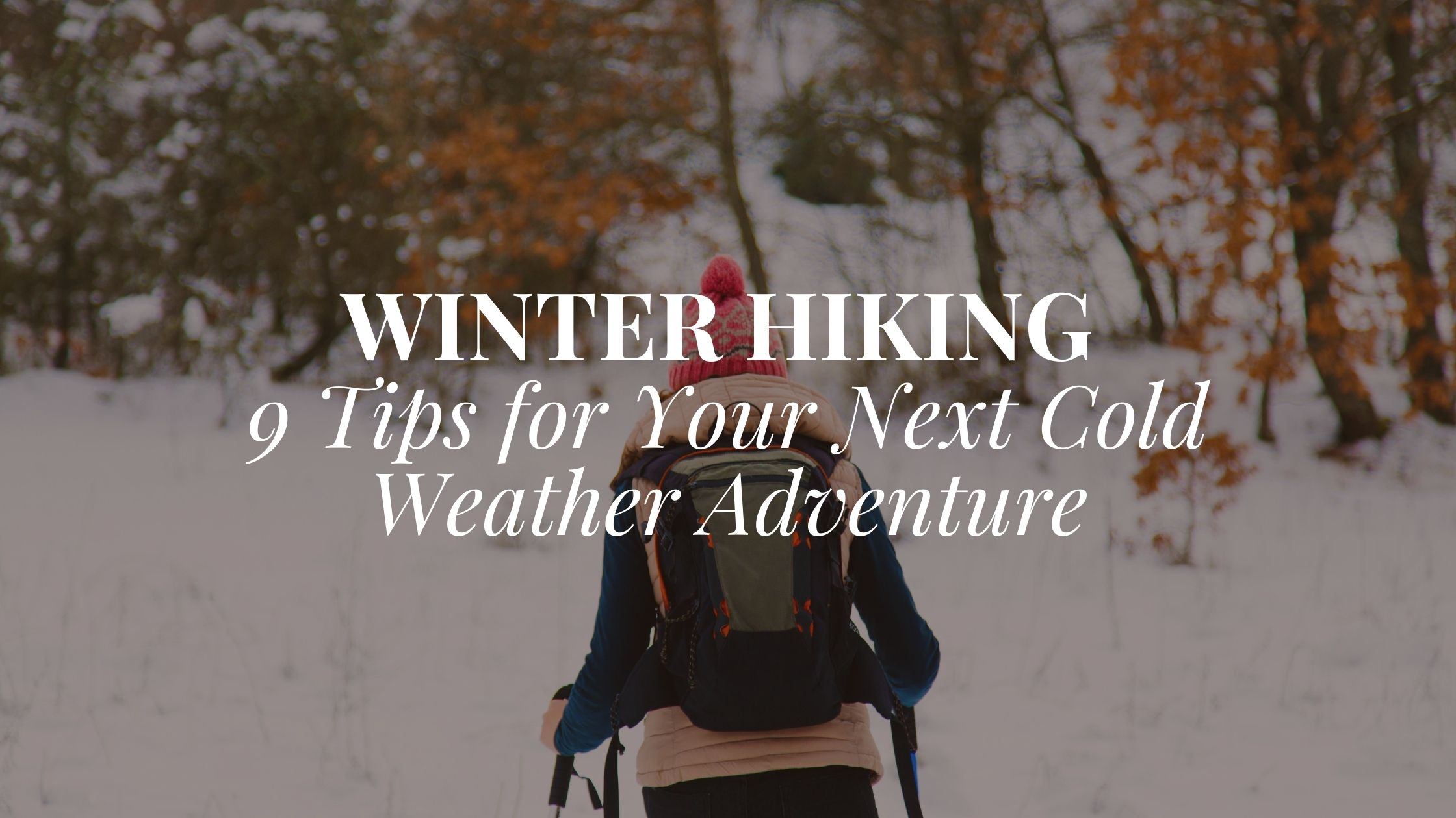 9 Winter Hiking Tips for Your Next Cold Weather Adventure