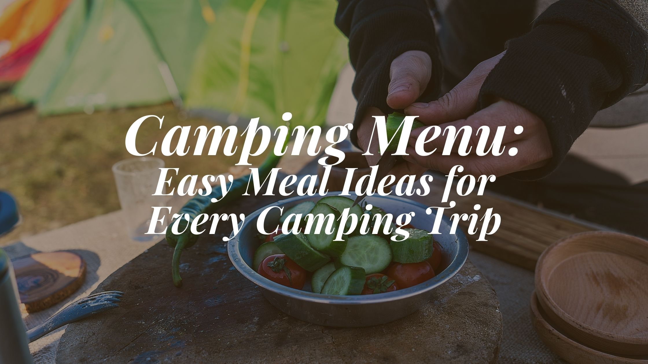 Camping Menu: Easy Meal Ideas for Every Camping Trip