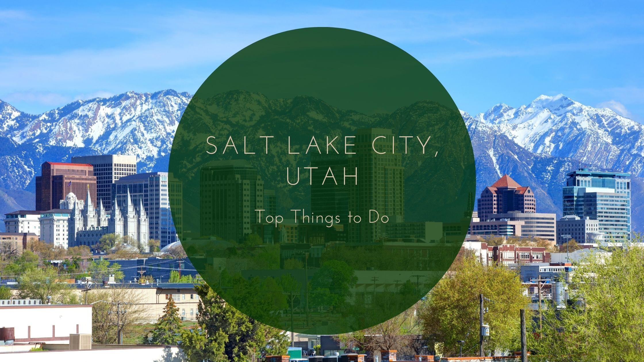 Top Things to Do in Salt Lake City, Utah