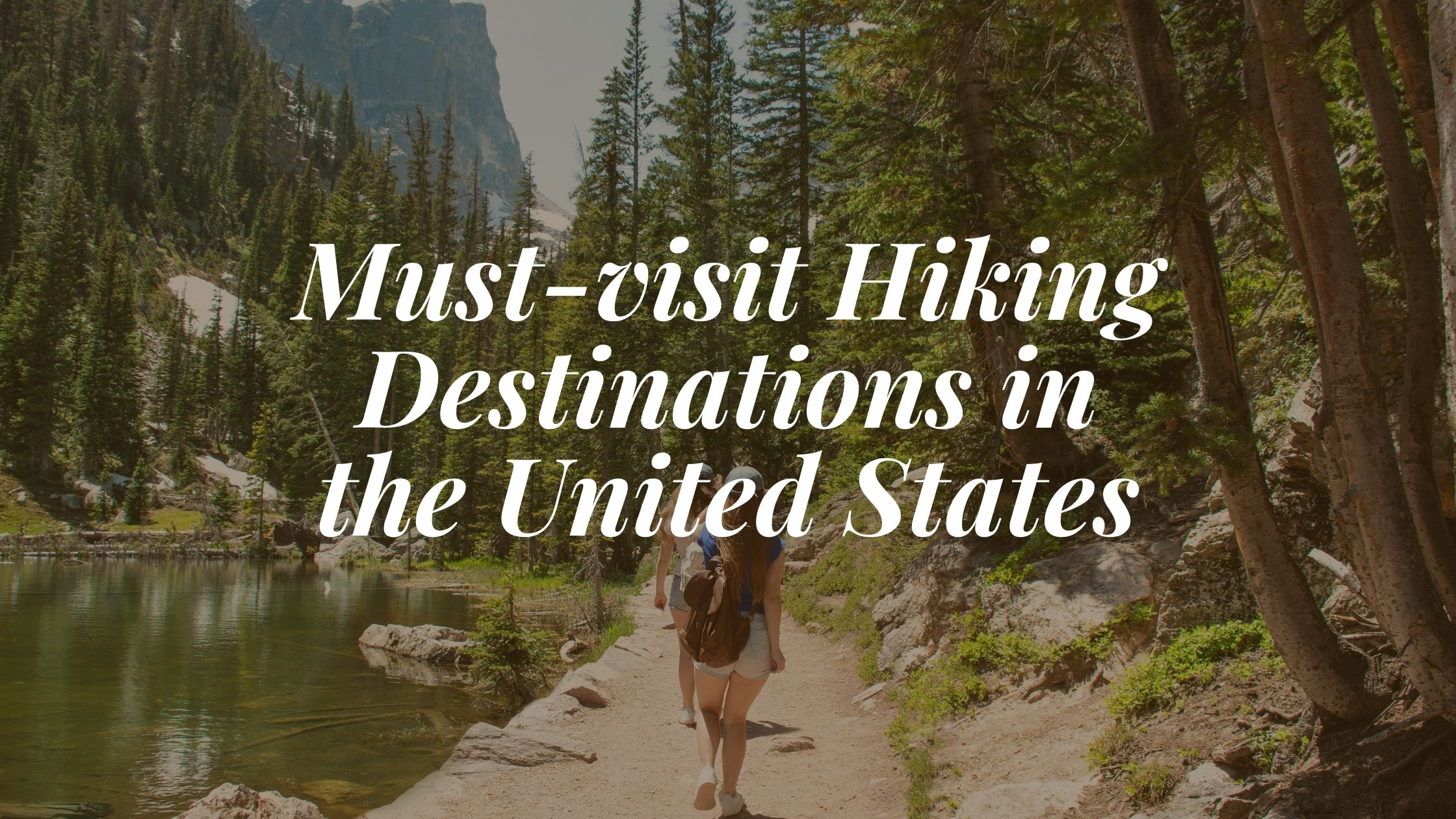 Must-visit Hiking Destinations in the United States