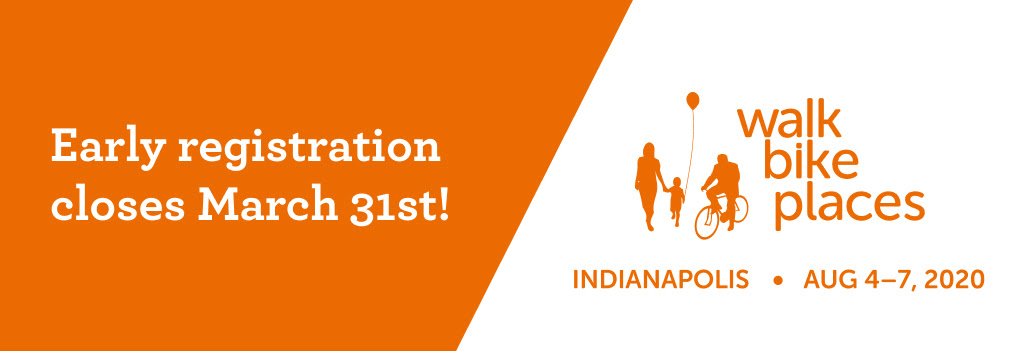 Early registration closes March 31st for Walk Bike Places, Indianapolis, August 4-7, 2020.