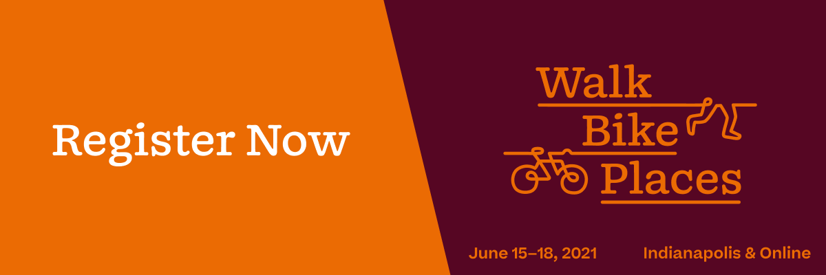 Register Now: Walk Bike Places, June 15-18, 2021, in Indianapolis and Online.