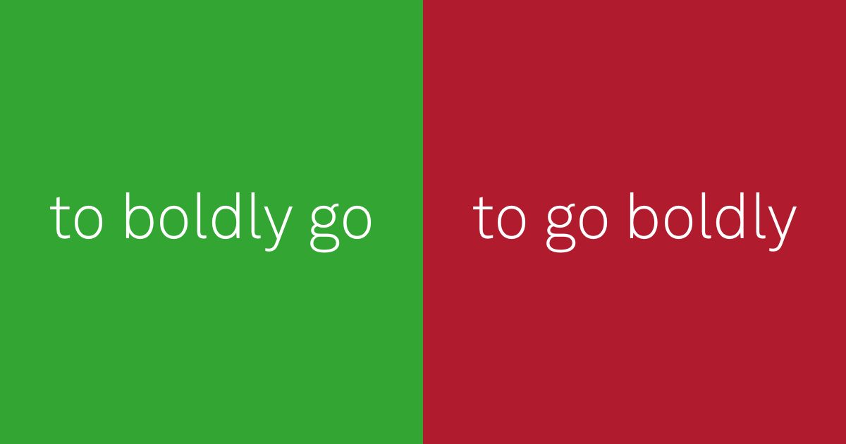 do: to boldly go. don't: to go boldly