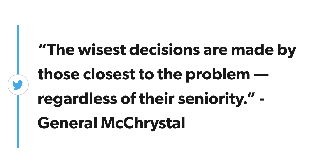 "First Round Review call-out quote with an option to tweet. The quote reads, ""The wisest decisions are made by the closest to the problem — regardless of their seniority."" -General McChrystal"