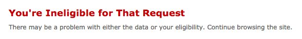 Text reads: You're ineligible for that request. There may be a problem with either the data or your eligibility. Continue browsing the site.