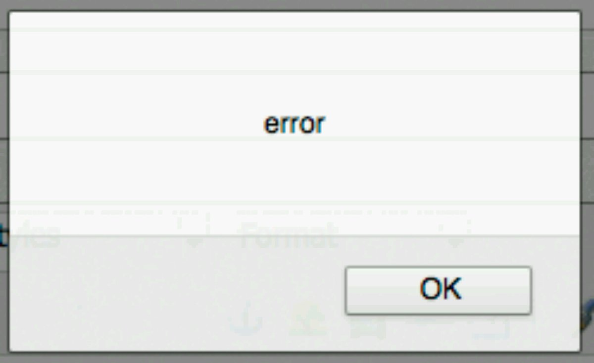 "Large white popup with small text that reads: ""error"" in the center and a button that says ""OK"" on the bottom right."