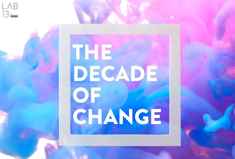 """""""The Decade of Change"""" - LAB13 by MRM veröffentlicht erstes Whitepaper zur technologischen Transformation in der neuen Dekade"""