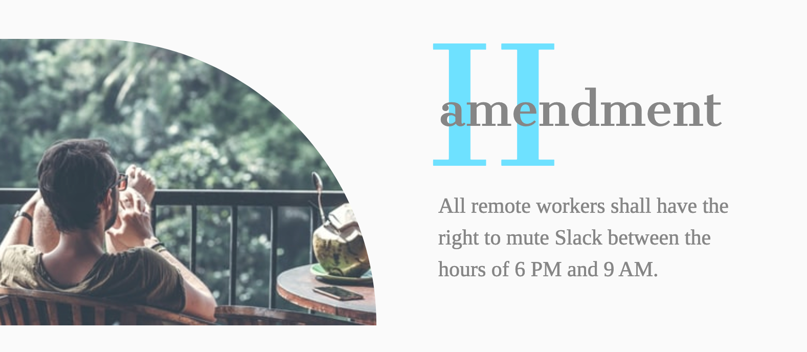 Amendment II- All remote workers shall have the right to mute Slack between the hours of 6 pm and 9 am