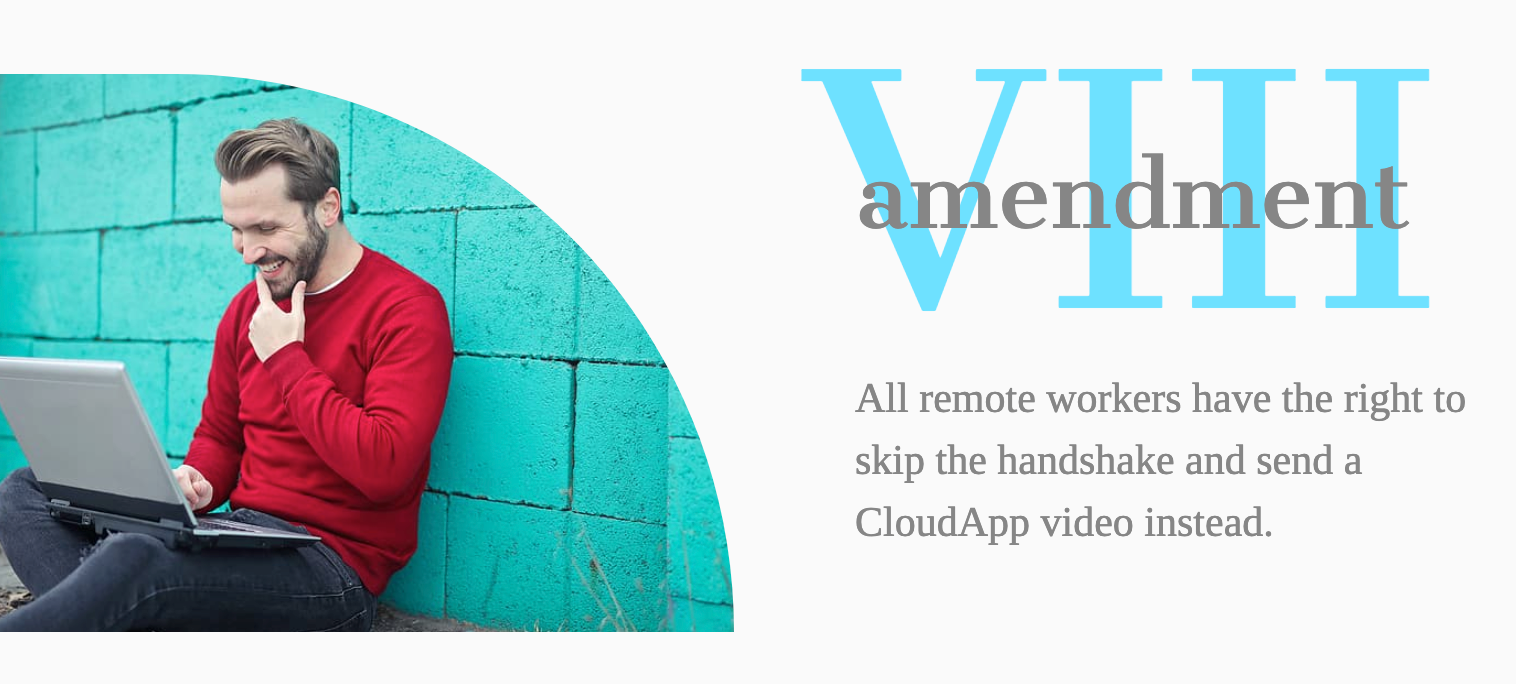 Amendment VIII- All remote workers have the right to skip the handshake and send a CloudApp video instead