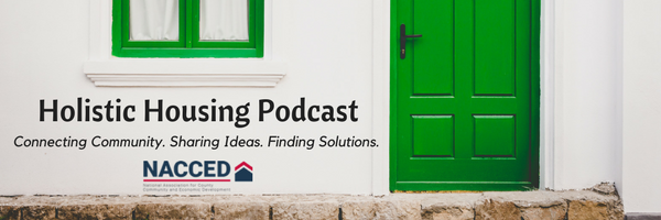 Holistic Housing Podcast. Connecting Community, sharing ideas, finding solutions. By NACCED.