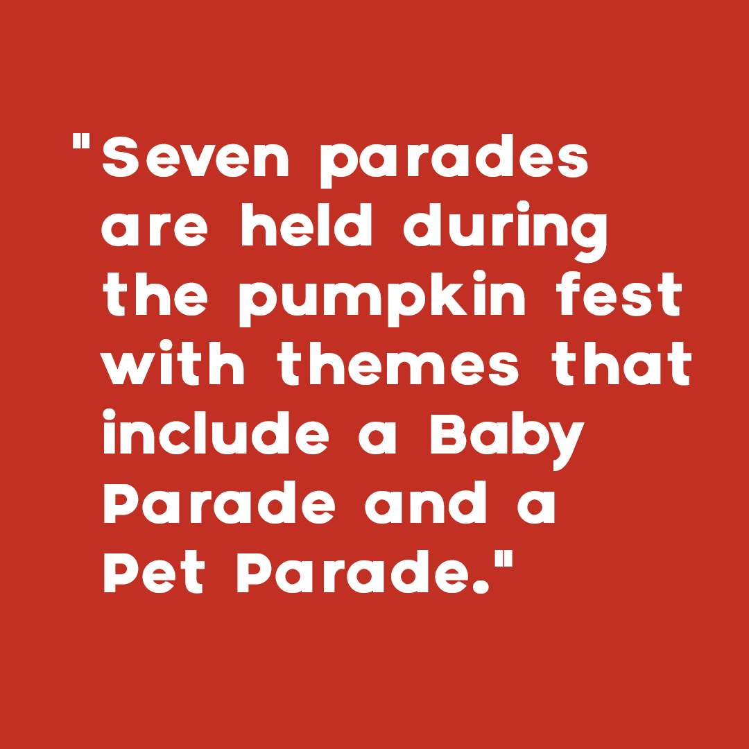 Seven parades are held during the pumpkin festival