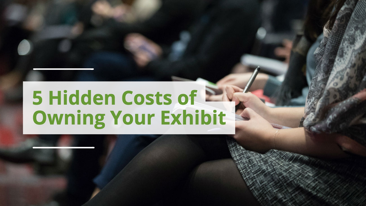 5 Hidden Costs of Owning Your Exhibit
