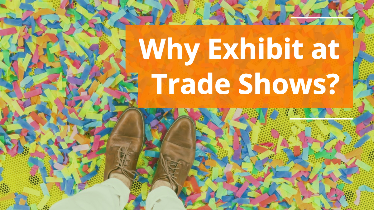 Why Exhibit at Trade Shows
