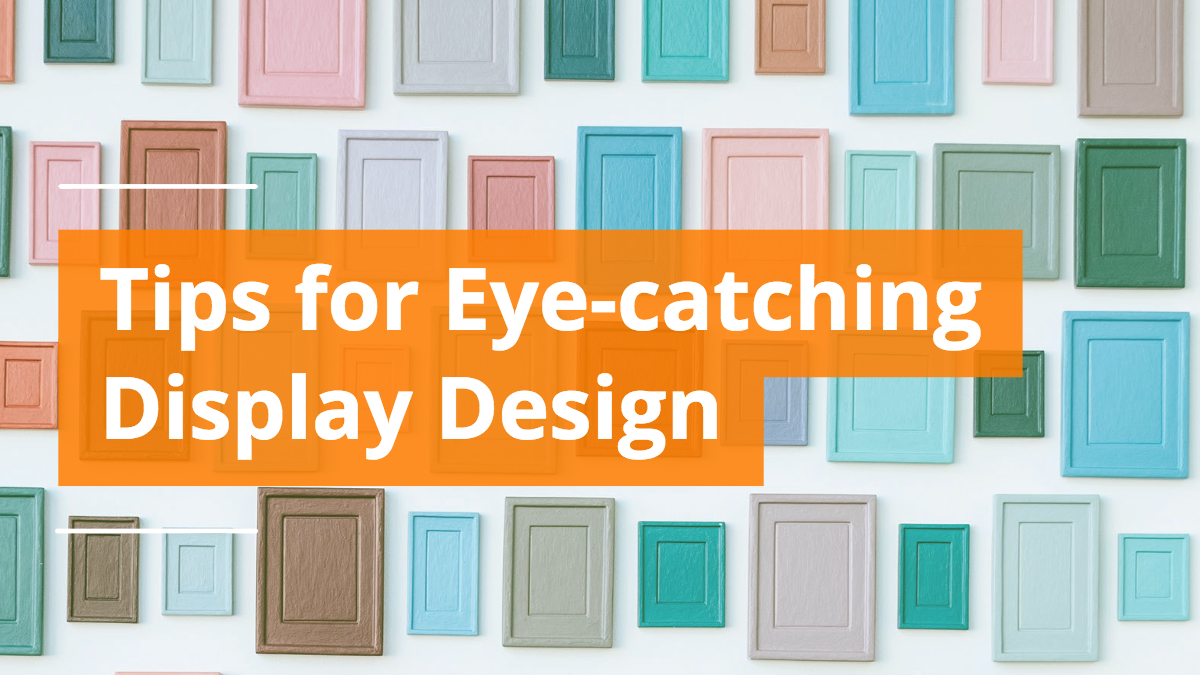 How to Create an Effective Display Design