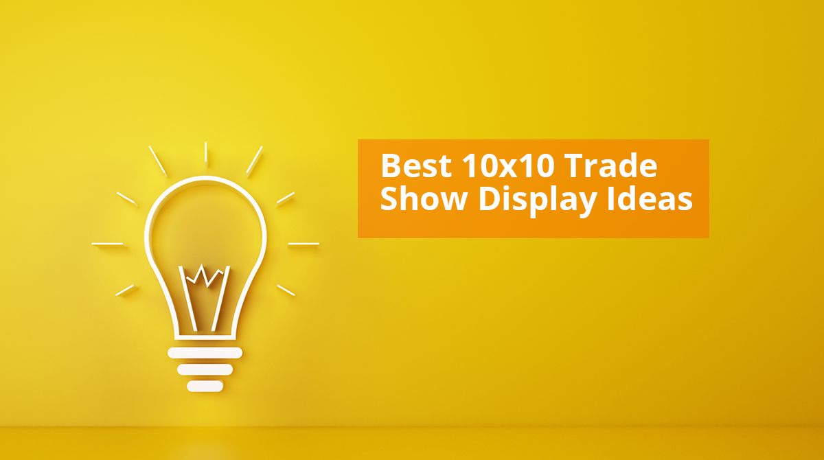 Best 10x10 Trade Show Display Ideas