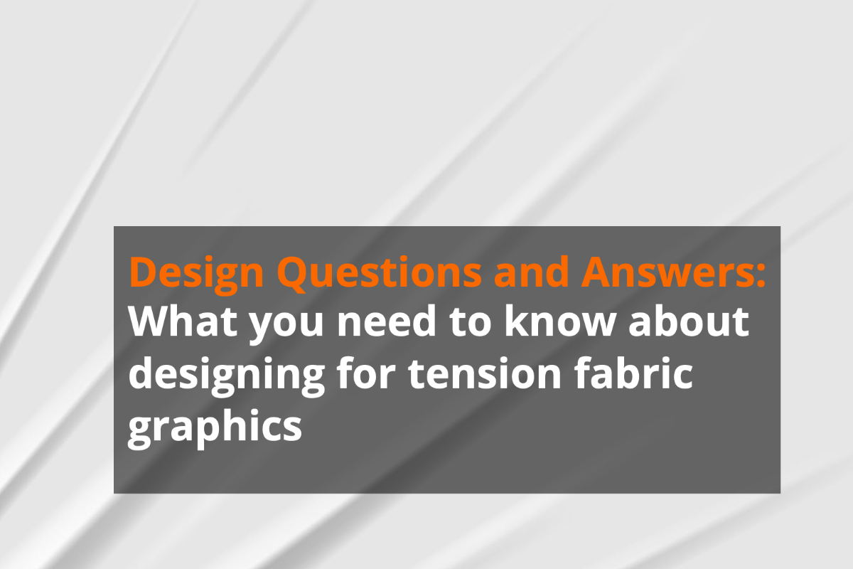 Design Questions and Answers: What you need to know about designing for tension fabric graphics