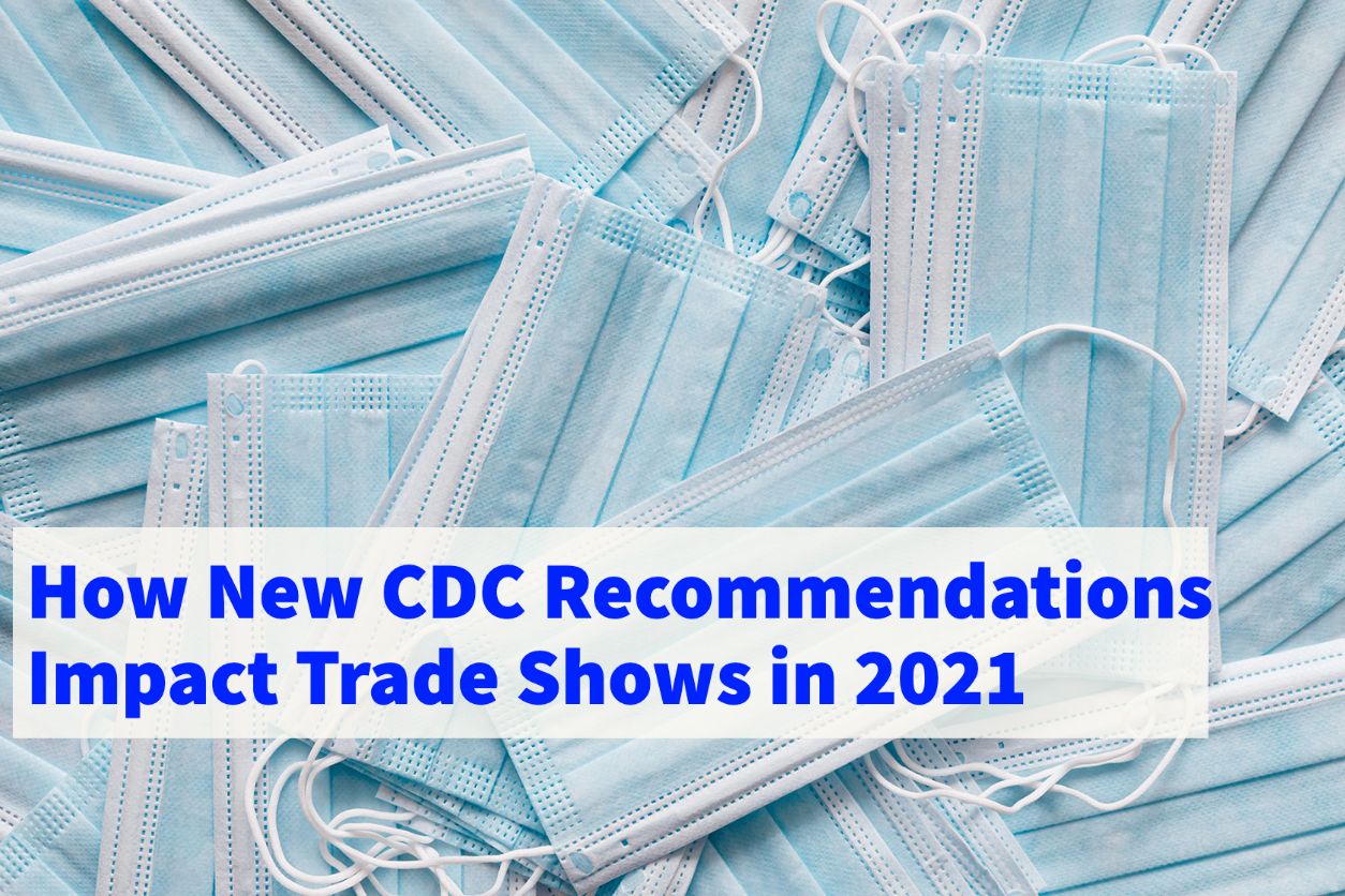 How New CDC Recommendations Impact Trade Shows in 2021