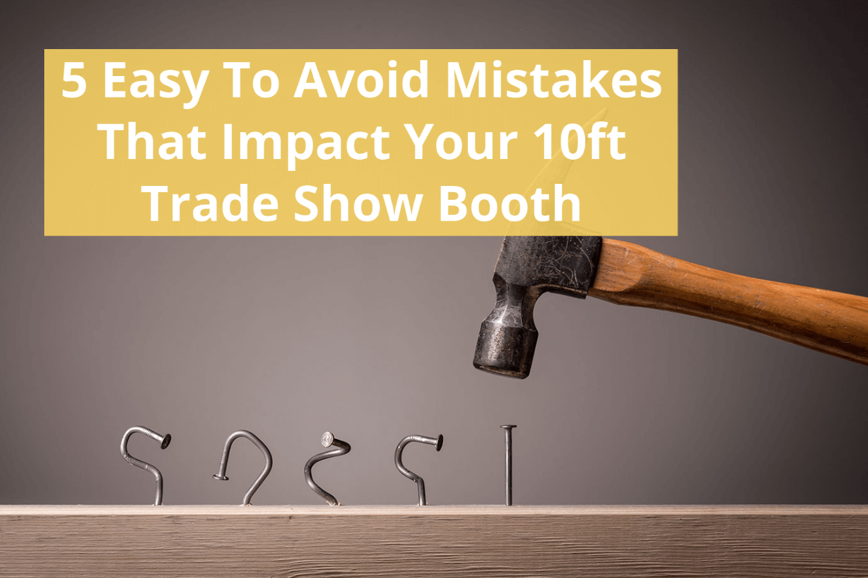 5 Easy To Avoid Mistakes That Impact Your 10ft Trade Show Booth