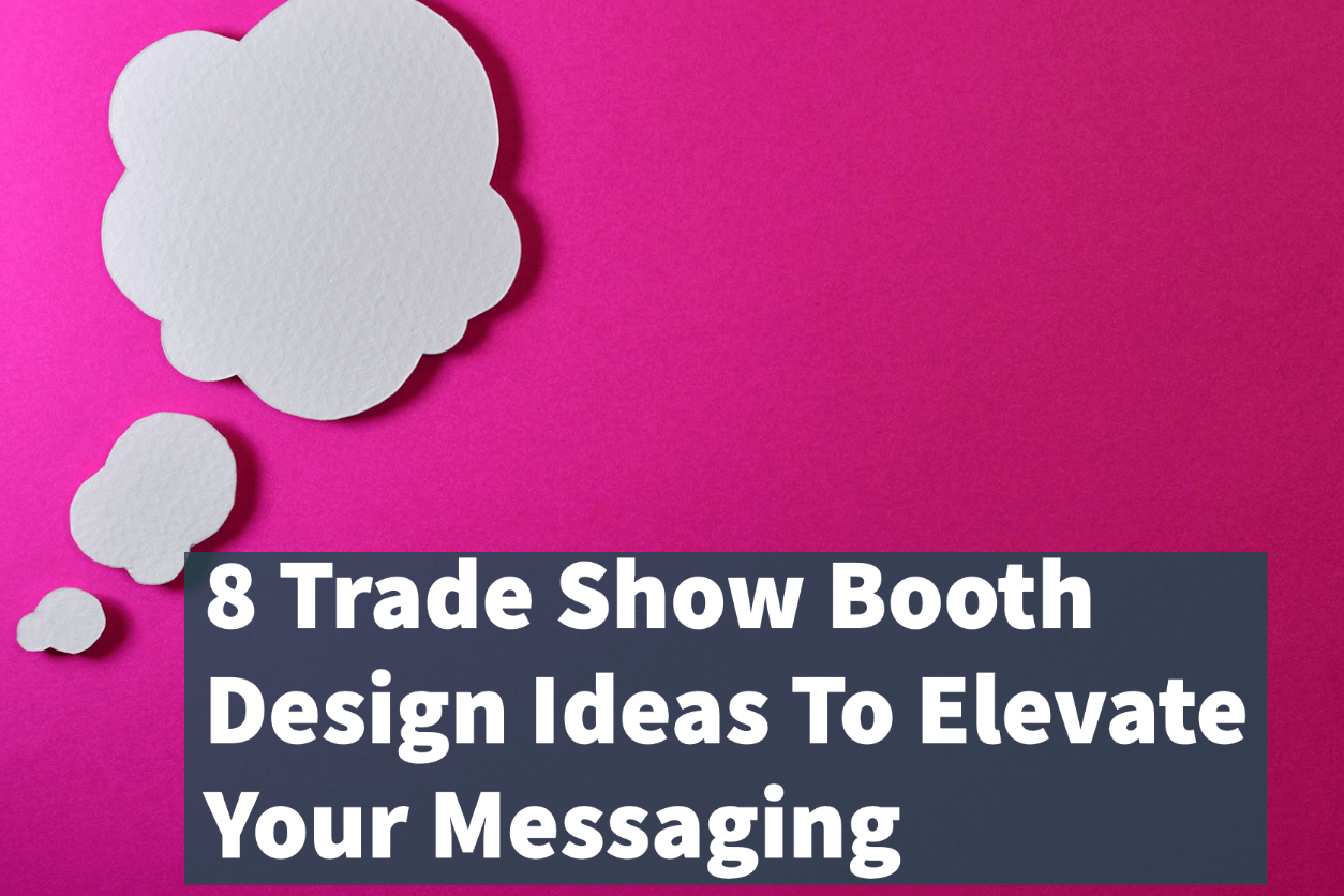 8 Trade Show Booth Design Ideas To Elevate Your Messaging
