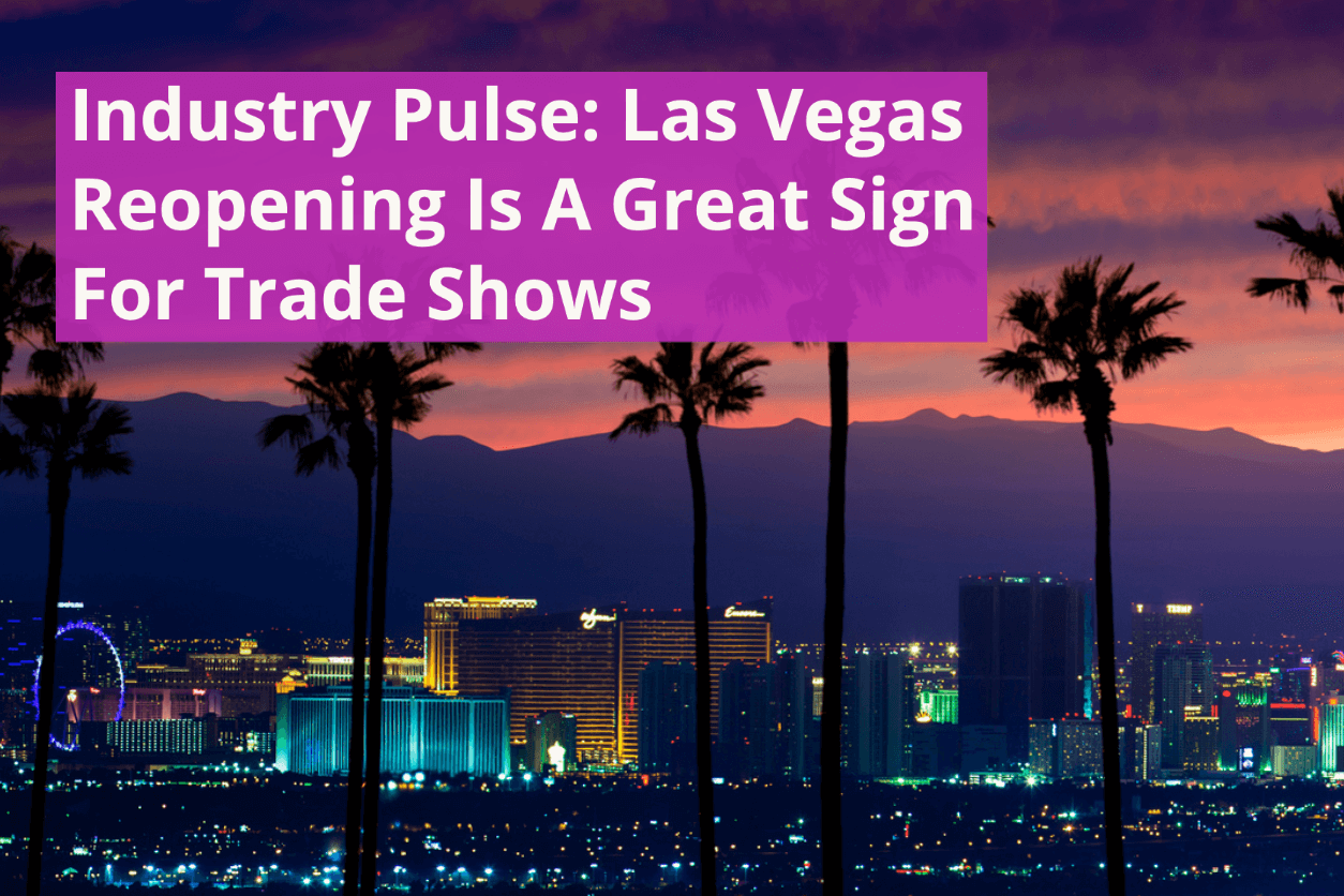 Industry Pulse: Las Vegas Reopening Is A Great Sign For Trade Shows