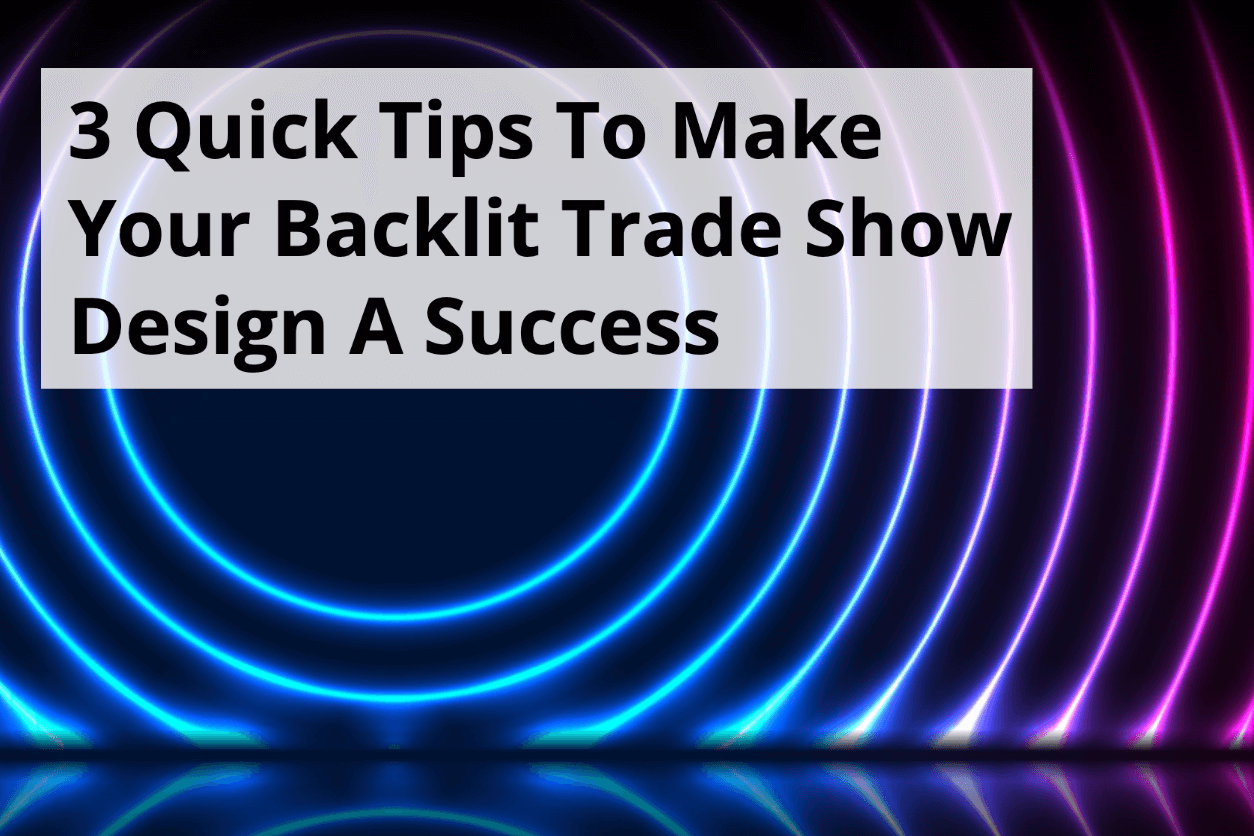 3 Quick Tips To Make Your Backlit Trade Show Design A Success