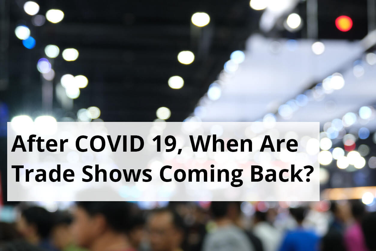 After COVID 19, When Are Trade Shows Coming Back?