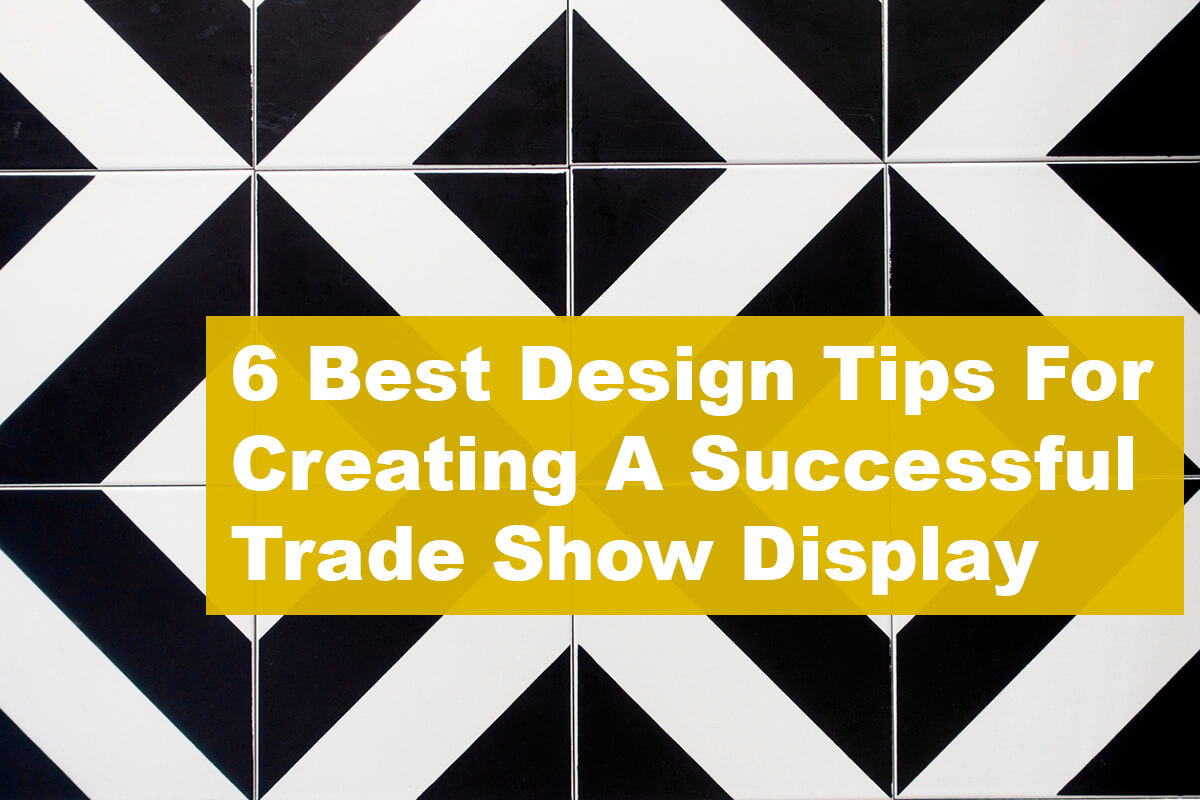 6 Best Design Tips For Creating A Successful Trade Show Display
