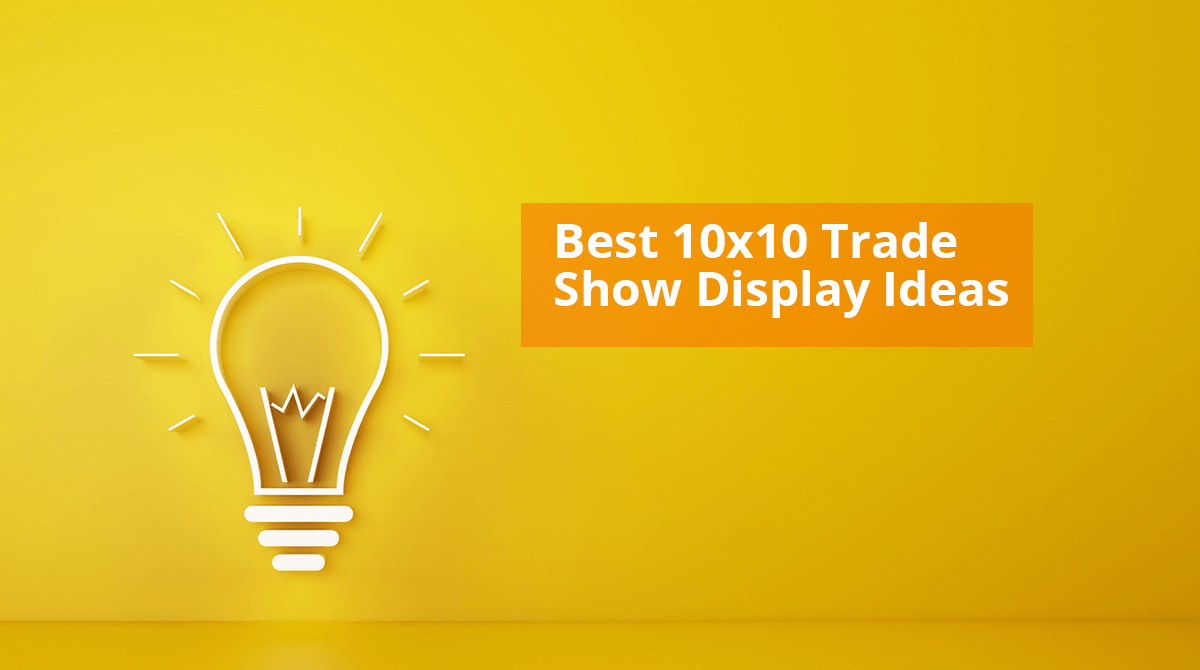 Best 10x10 Trade Show Display Ideas