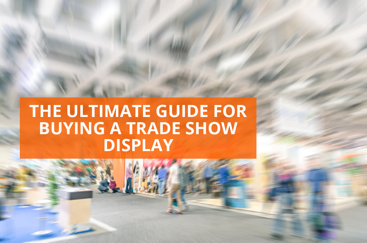 The Ultimate Guide For Buying A Trade Show Display