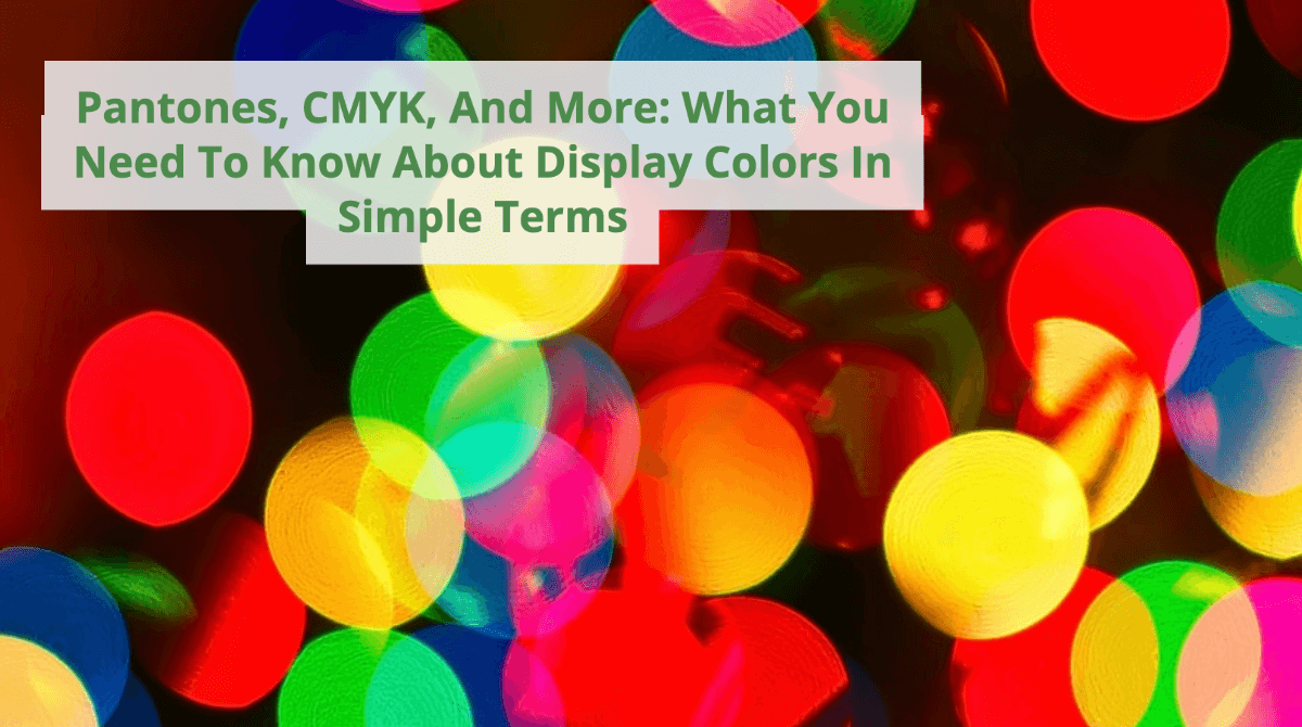 Pantones, CMYK, And More: What You Need To Know About Display Colors In Simple Terms