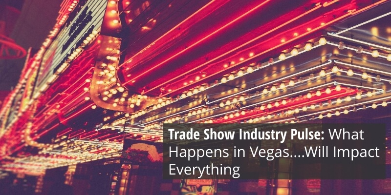 Trade Show Industry Pulse: What Happens in Vegas....Will Impact Everything