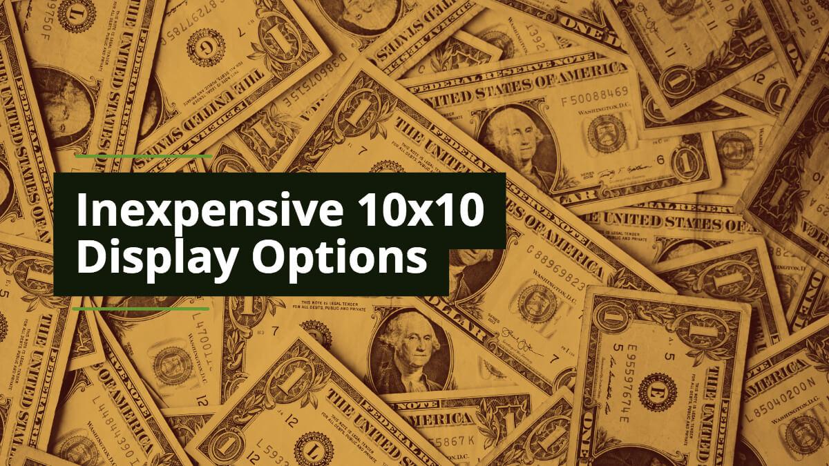 Inexpensive 10ft Display Options