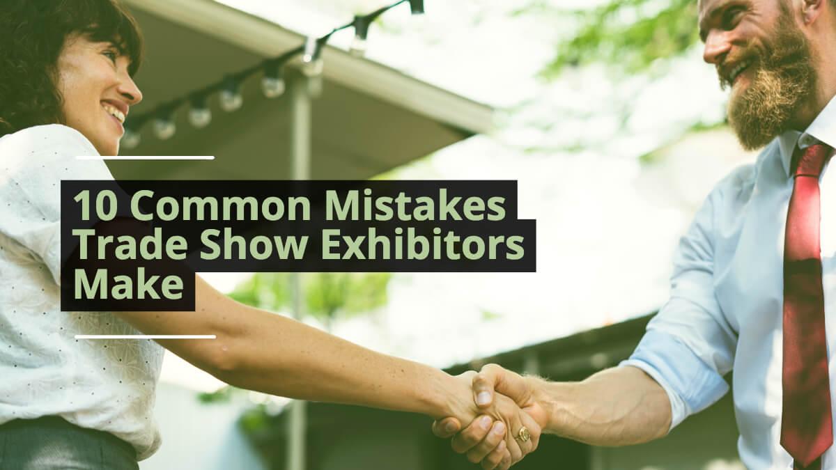 10 Common Mistakes Trade Show Exhibitors Make