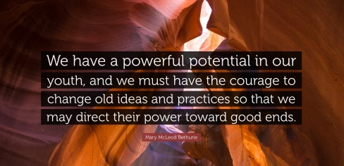 "Bethune Quote - ""We have a powerful potential in our youth, and we must have the courage to change old ideas and practices so that we may direct their power toward good ends."" - SmarterU LMS - Learning Management System"
