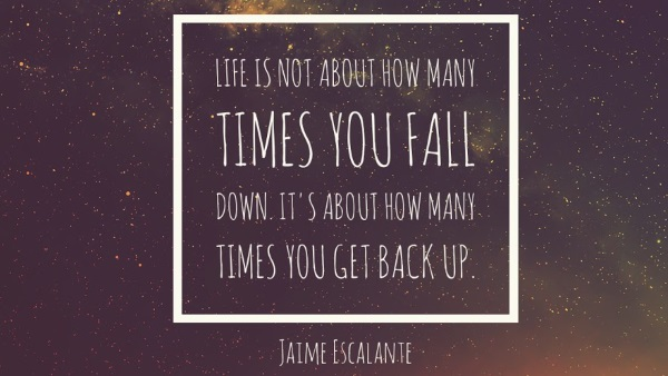 "Escalante Quote - ""Life is not about how many times you fall down, it's about how many times you get back up."" - SmarterU LMS - Learning Management System"