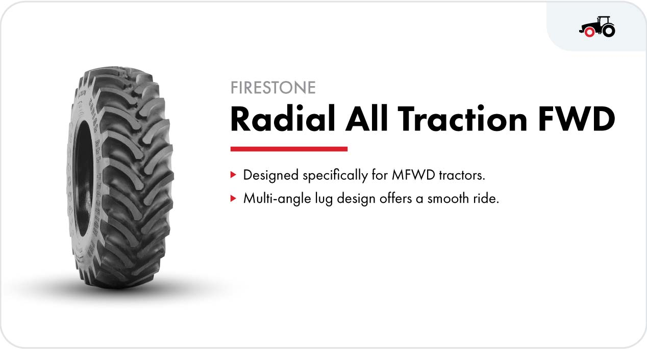 The Firestone Radial All Traction FWD front tractor tires is designed specifically for MFWD tractors. Its multi-angle lug design offers a smooth ride and less vibration.