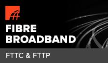Fibre Broadband - FTTC and FTTP