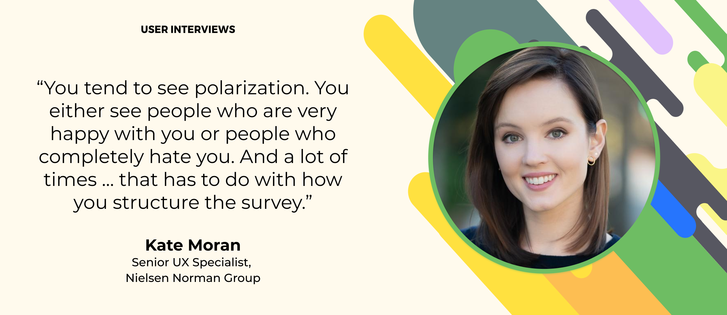kate moran from nielsen norman group quote about user research survey design
