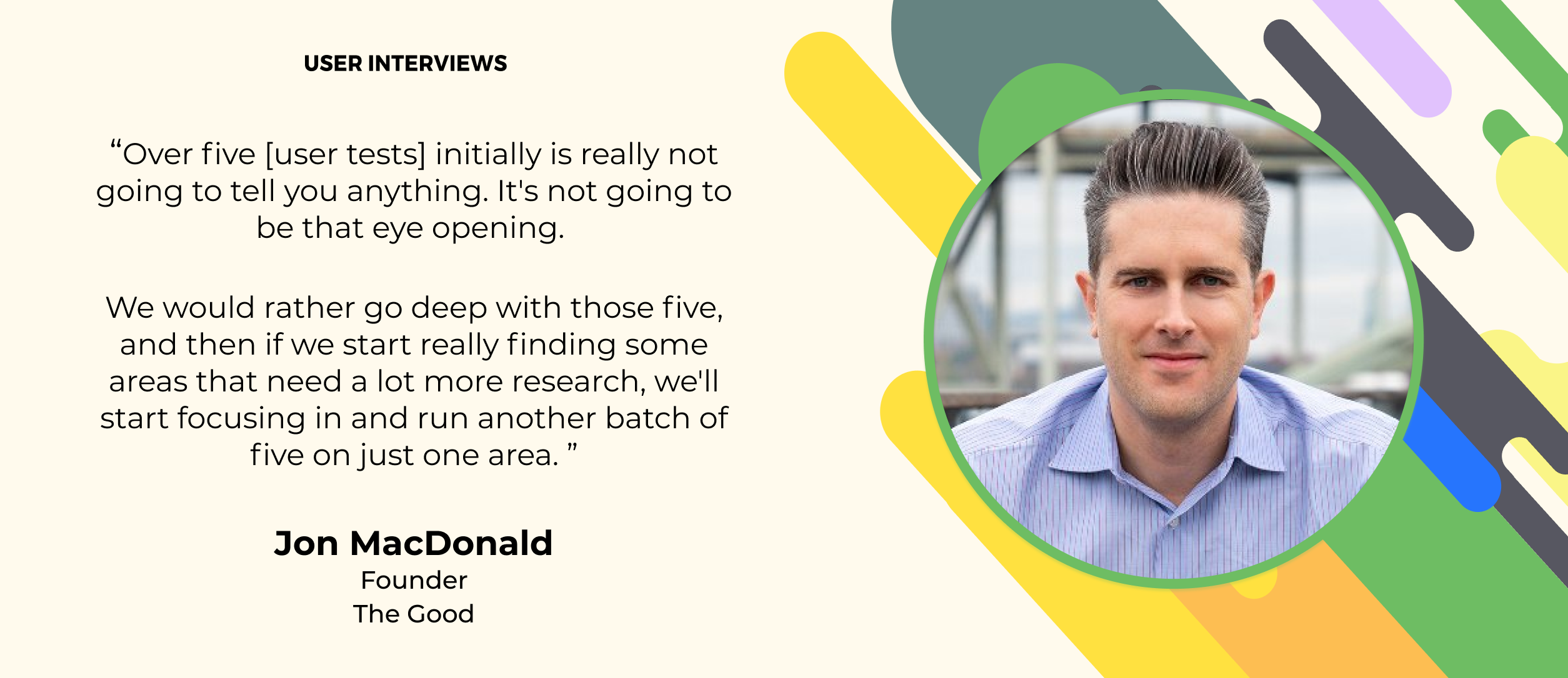 user research quote from jon macdonald, founder of the good