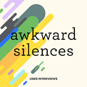 Awkward Silences UX research podcast