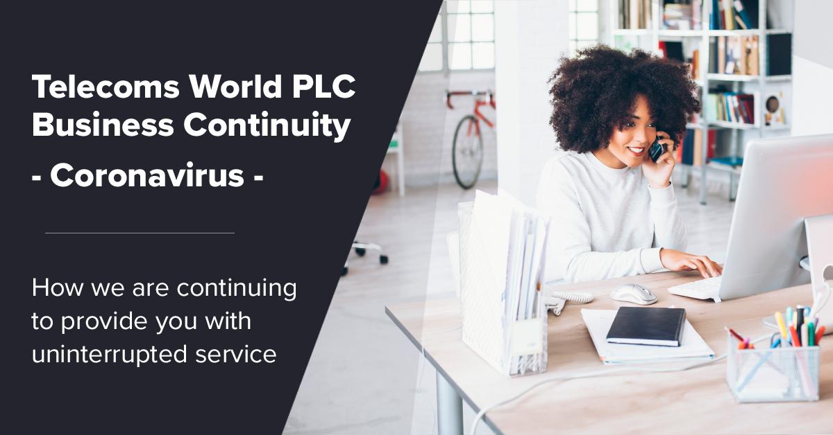 Coronavirus Update - Telecoms World PLC Business Continuity