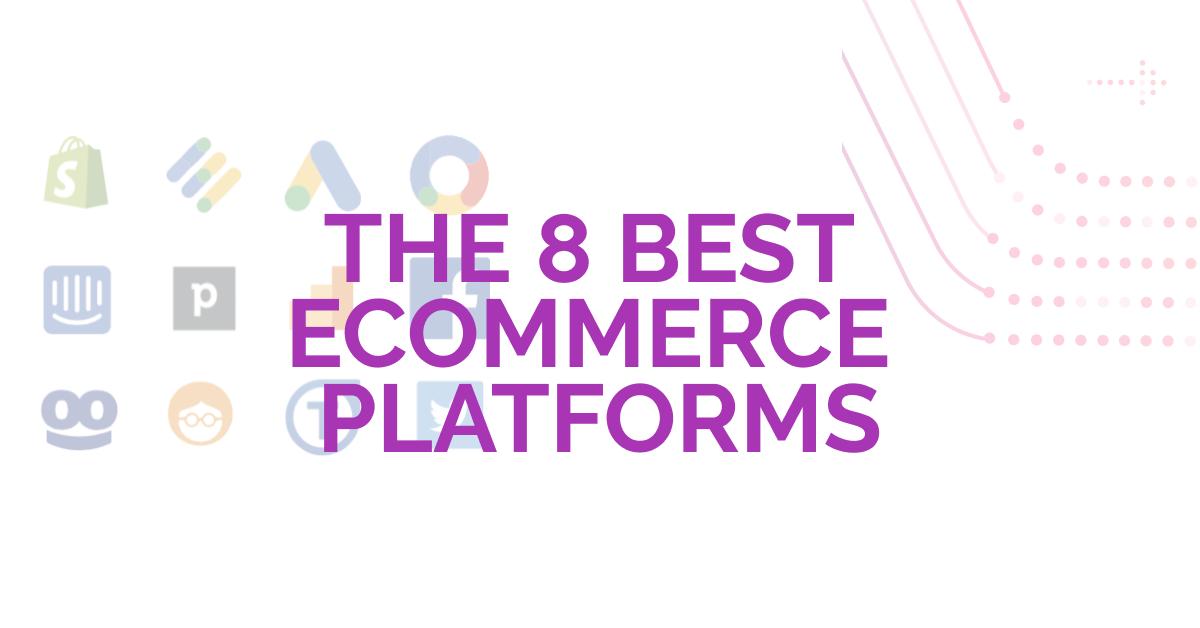 8 Best Ecommerce Platforms for 2020