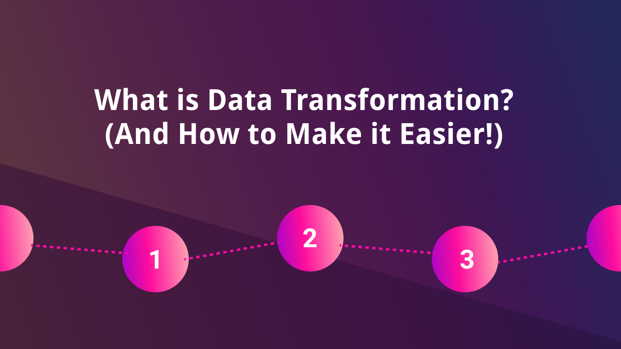 What is Data Transformation? + How to Make it Easier
