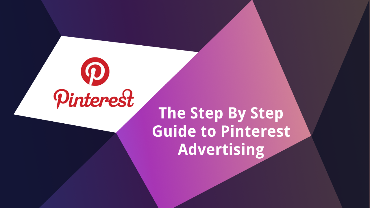 The Step-By-Step Guide to Pinterest Advertising