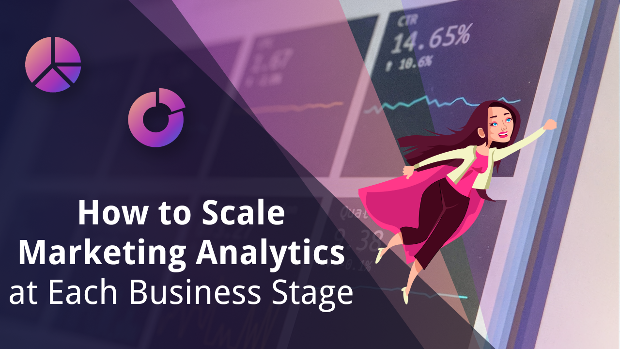 How to Scale Marketing Analytics at Each Business Stage
