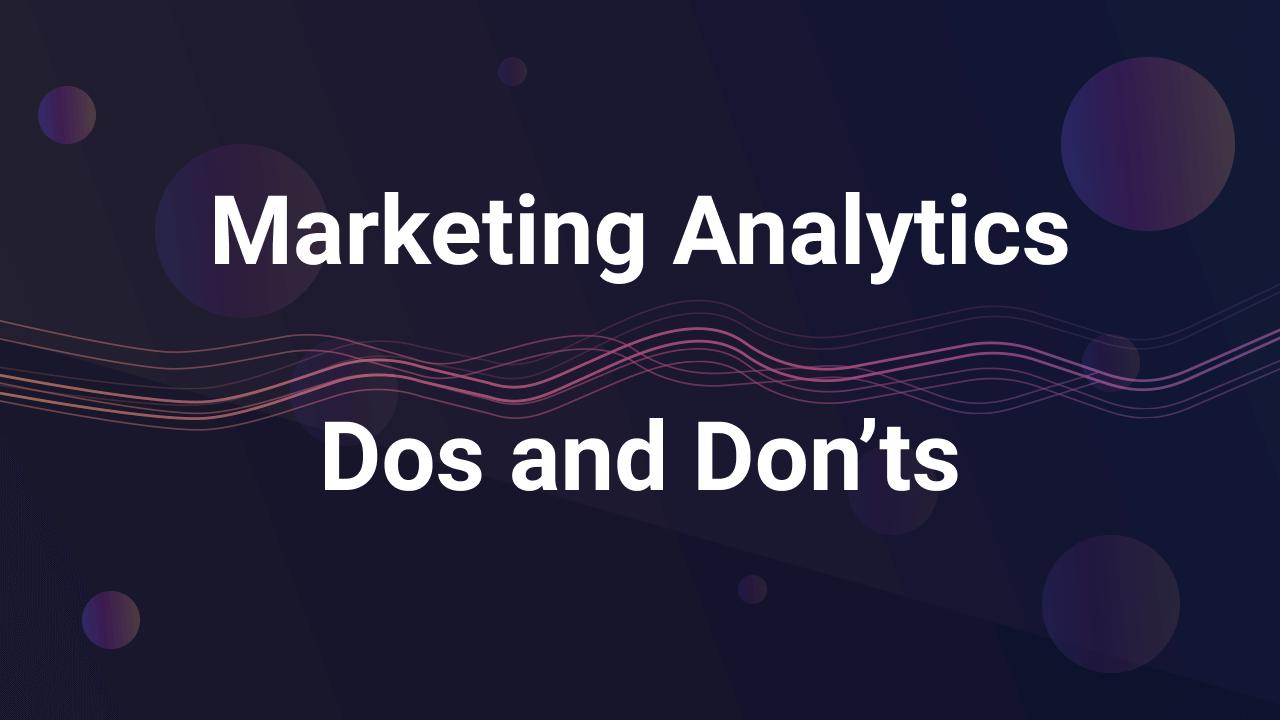 Marketing Analytics Dos and Don'ts